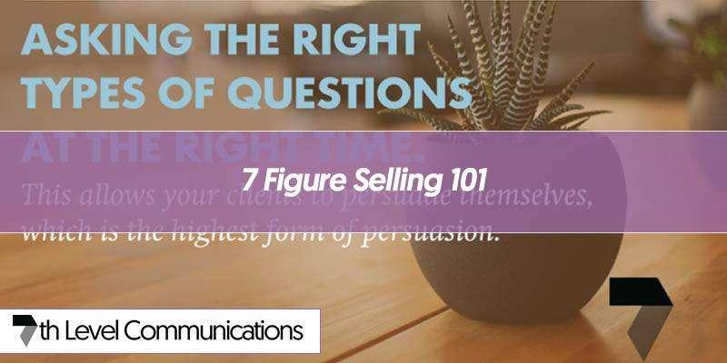 7 Figure Selling 101