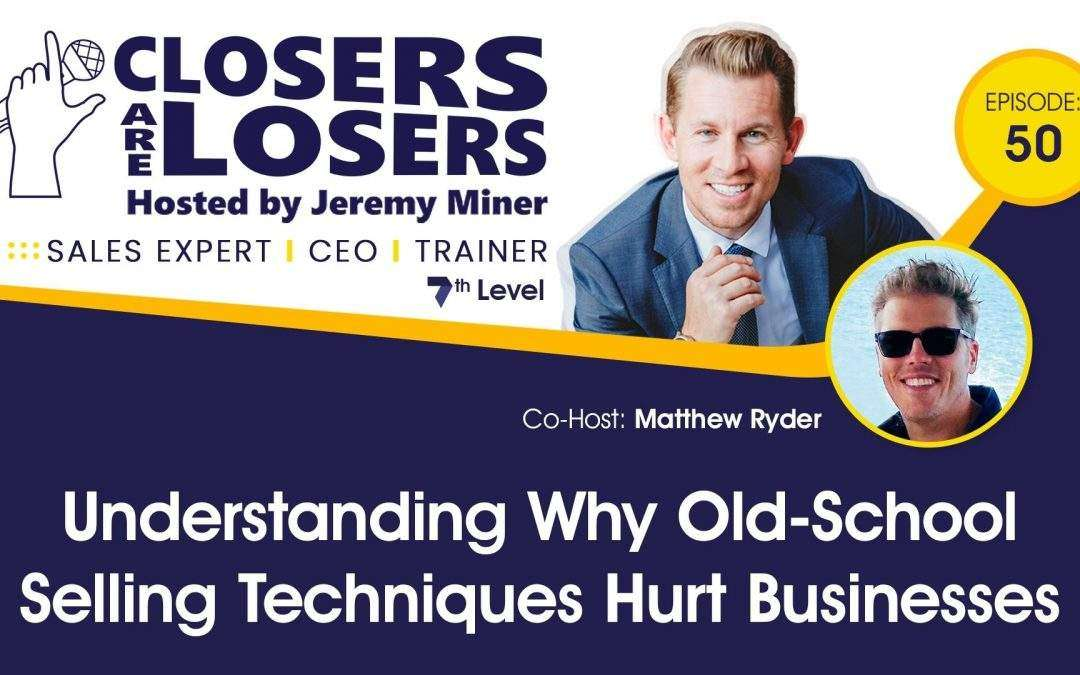 Understanding Why Old-School Selling Techniques Hurt Businesses