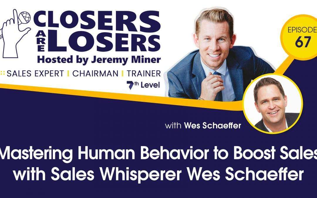 Mastering Human Behavior to Boost Sales with Sales Whisperer Wes Schaeffer
