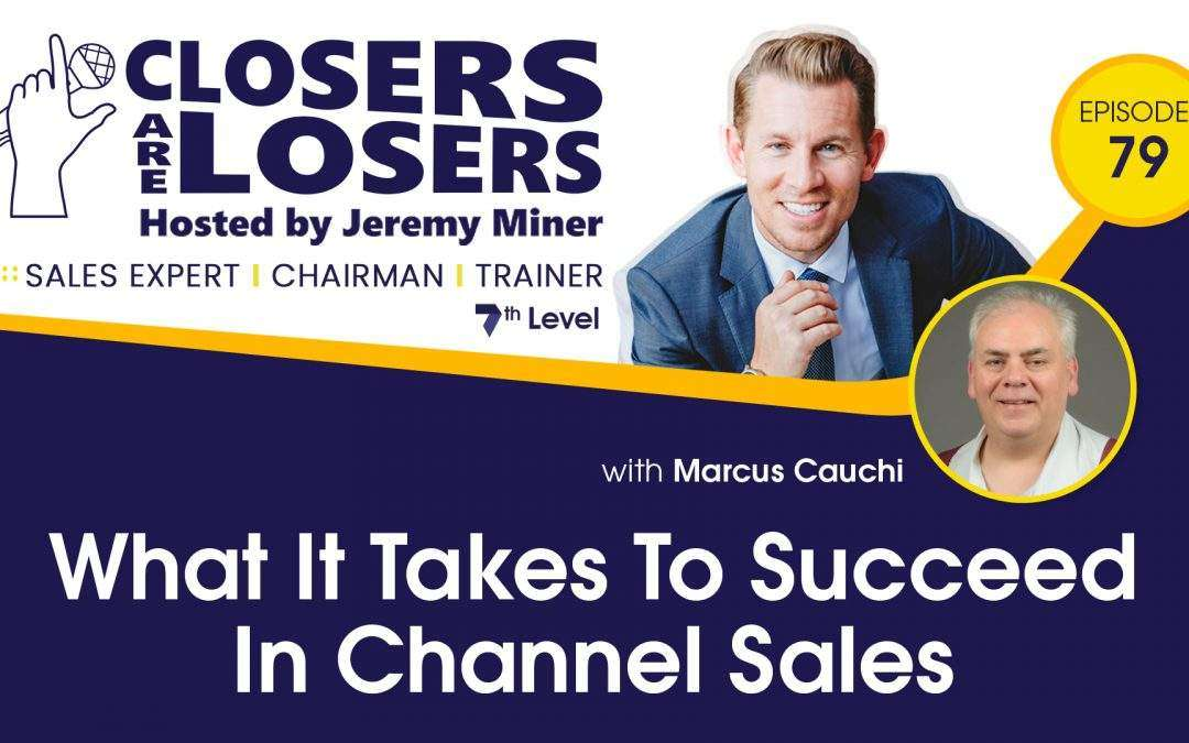 What It Takes To Succeed In Channel Sales With Marcus Cauchi