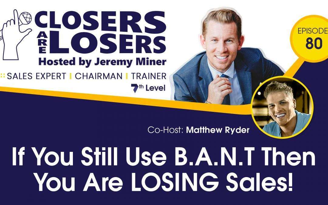 If You Still Use B.A.N.T Then You Are Losing Sales!