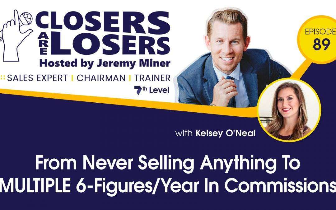 From Never Selling Anything To MULTIPLE 6-Figures/Year In Commissions with Kelsey O'Neal
