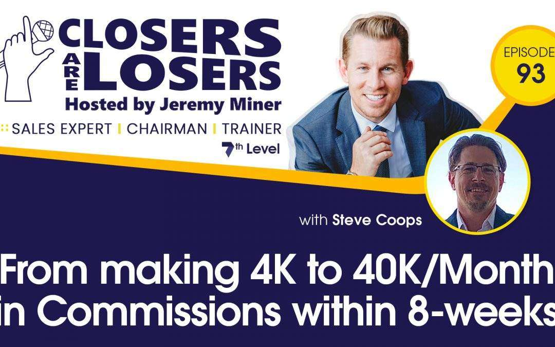 From making 4K to 40K/Month in Commissions within 8-weeks with Steve Coops