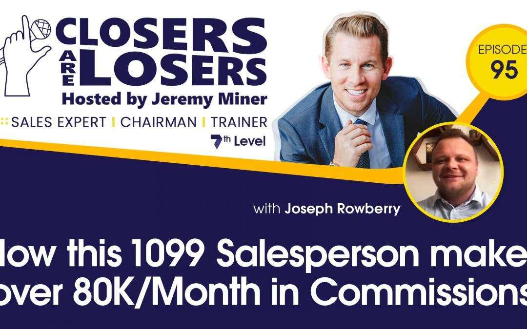 How This 1099 Salesperson Makes Over 80K per Month in Commissions with Joseph Rowberry