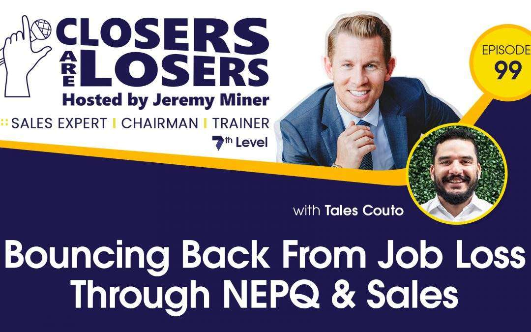 Bouncing Back From Job Loss Through NEPQ & Sales With Tales Couto