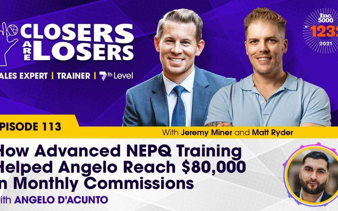 How Advanced NEPQ Training Helped Angelo Reach $80,000 in Monthly Commissions