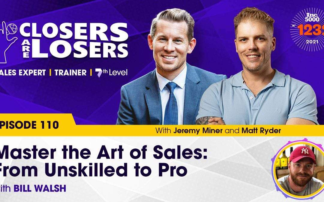 Master the Art of Sales: From Unskilled to Pro with Bill Walsh