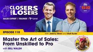 Master the Art of Sales From Unskilled to Pro with Bill Walsh